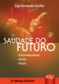 Saudade do Futuro - Transmodernidade, Direito, Utopia