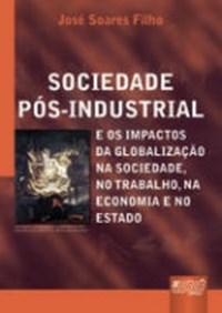 Sociedade Pos-industrial e os Impactos da Globalizacao
