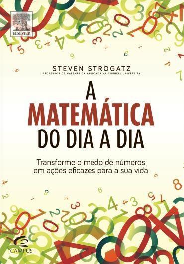 Matemática do Dia a Dia, A: Transforme o Medo de Números em Ações Eficazes para a Sua Vida