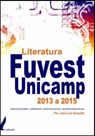 Literatura Fuvest Unicamp 2013 a 2015: Análises da Obras, Comentários, Notas Explicativas e Quadros Cronológicos
