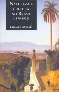 Natureza e Cultura no Brasil - 1870-1922