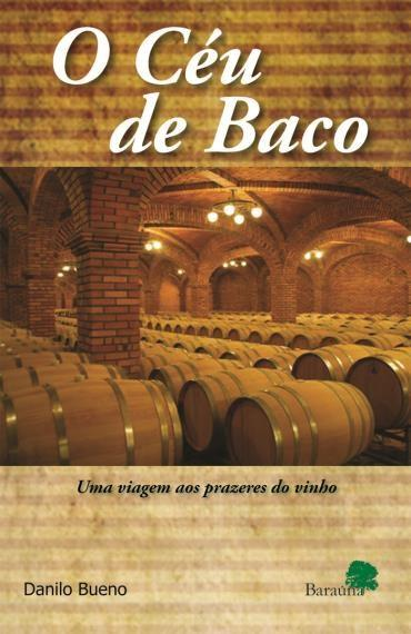Céu de Baco, O: uma Viagem aos Prazeres do Vinho