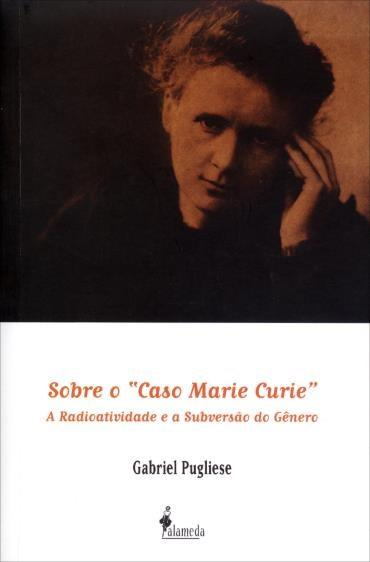 Sobre o Caso Marie Curie: a Radioatividade e a Subversão do Gênero