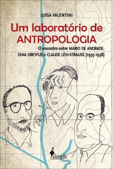 Um Laboratório de Antropologia: o Encontro Entre Mário de Andrade, Dina Dreyfus e Claude Lévi-strauss: 1935-1938