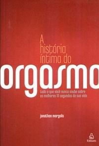 Historia Intima do Orgasmo,a