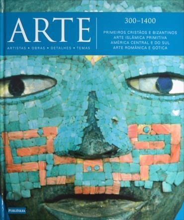 300 1400: Primeiros Cristãos e Bizantinos Arte Islâmica Primitiva América Central e do Sul Arte Românica e Gótica -