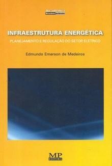 Infraestrutura Energetica - Planejamento e Regulacao do Setor Eletrico