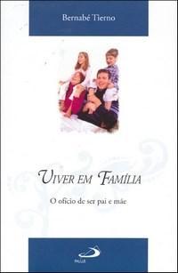 Viver em Familia - o Oficio de Ser Pai e Mae