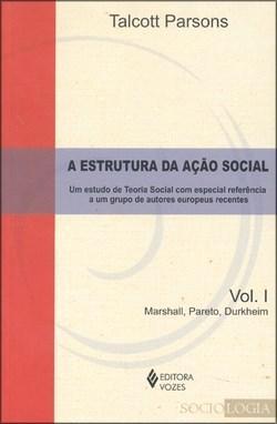 Estrutura da Ação Social: Marshall, Pareto, Durkheim - Vol. 1 -coleção Sociologia, A