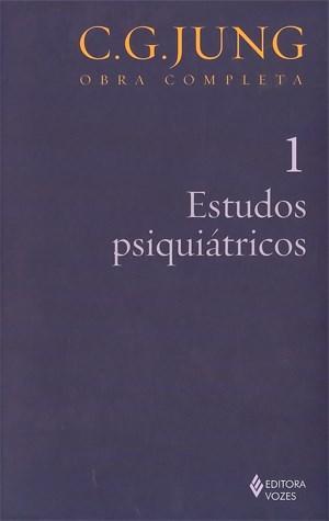 Estudos Psiquiatricos - Vol. 1 - Coleção Obras Completas de C. G. Jung