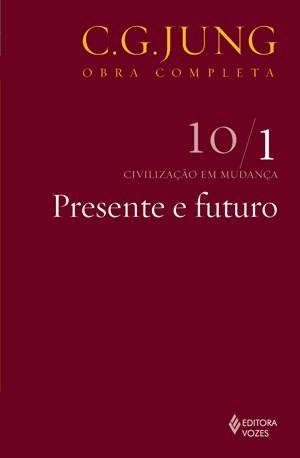 Presente e Futuro - Vol. / 1 - Coleção Obras Completas de C. G. Jung