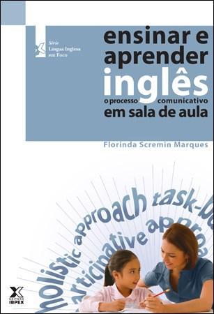 Ensinar e Aprender Inglês: o Processo Comunicativo em Sala de Aula