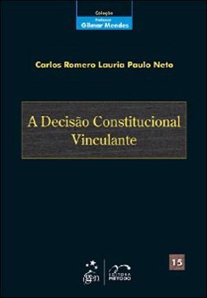 Decisão Constitucional Vinculante - Vol. 15 - Coleçao Gilmar Mendes, A