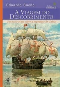 A Viagem do Descobrimento: um Outro Olhar Sobre a Expedição de Cabral - Coleção Terra Brasilis 1