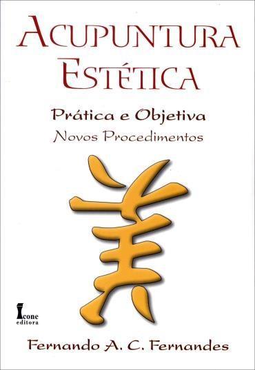 Acupuntura Estética: Prática e Objetiva Novos Procedimentos