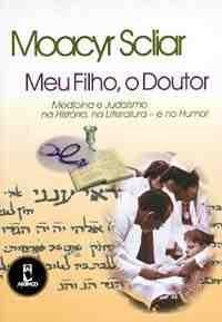 Meu Filho, o Doutor Medicina e Judaismo na Historia, na Literatura - e no Humor