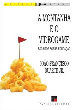 Montanha e o Videogame: Escritos Sobre Educação - Coleção Ágere, A