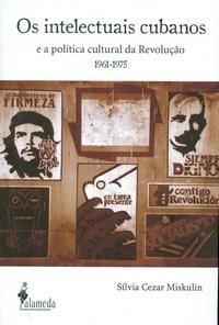 Intelectuais Cubanos, os - e a Politica Cultural da Revolucao (1961-1975)