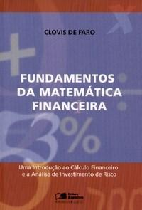 Fundamentos de Matematica Financeira uma Introducao ao Calculo Financeiro e a Analise de Investiment