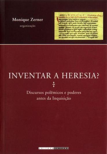 Inventar a Heresia? - Discursos Polêmicos e Poderes Antes da Inquisição