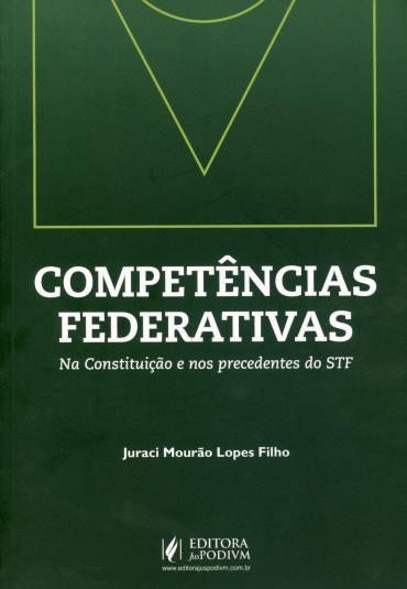 Competências Federativas: na Constituição e nos Precendentes do Stf - Juraci Mourão Lopes Filho