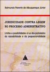 Juridicidade Contra Legem no Processo Administrativo: Limites e Possibilidades à Luz dos Postulados da Razoabilidade e da Proporcionali