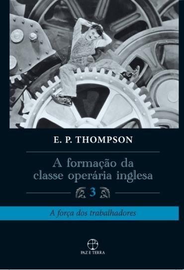 Formação da Classe Operaria Inglesa, A: a Força dos Trabalhadores - Vol.3