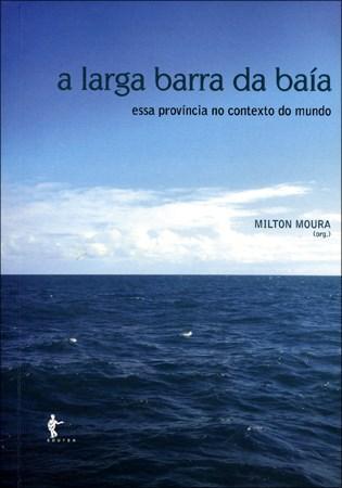 Larga Barra da Baía, a - Essa Província no Contexto do Mundo