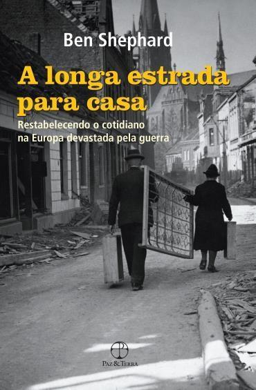 Longa Estrada para Casa: Restabelecendo o Cotidiano na Europa Desvastada pela Guerra, A