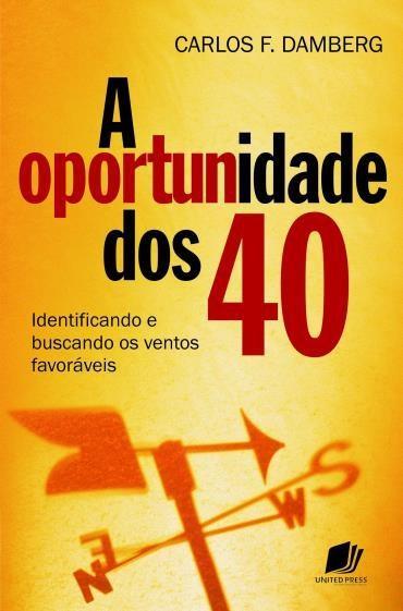 Oportunidade dos 40, A: Identificando e Buscando os Ventos Favoráveis