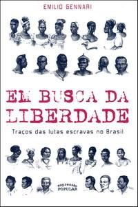 Em Busca da Liberdade - Tracos das Lutas Escravas no Brasil