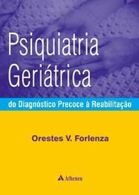 Psiquiatria Geriátrica: do Diagnóstico Precoce à Reabilitação