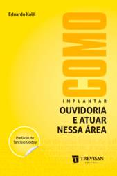 Como Implantar Ouvidoria e Atuar Nessa Área (2013 - Edição 1)