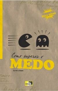 Coleção Boas Idéias - Como Superar o Medo - Er. M. K. Gupta