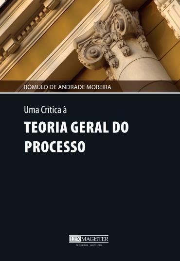 Uma Crítica à Teoria Geral do Processo (2013 - Edição 1)