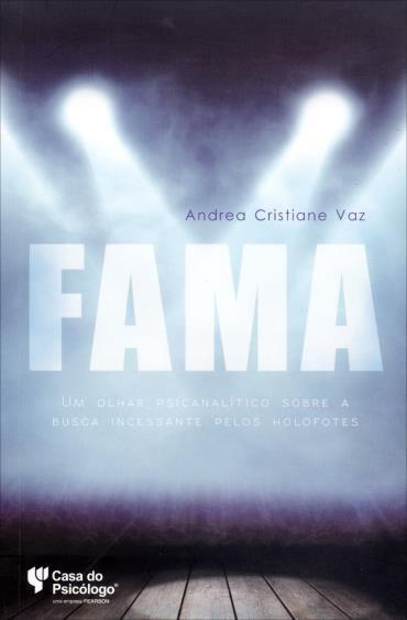 Fama: um Olhar Psicanalítico Sobre a Busca Incessante pelos Holofotes (2013 - Edição 1)