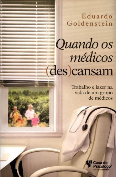 Quando os Médicos (des)cansam: Trabalho e Lazer na Vida de um Grupo de Médicos (2013 - Edição 1)