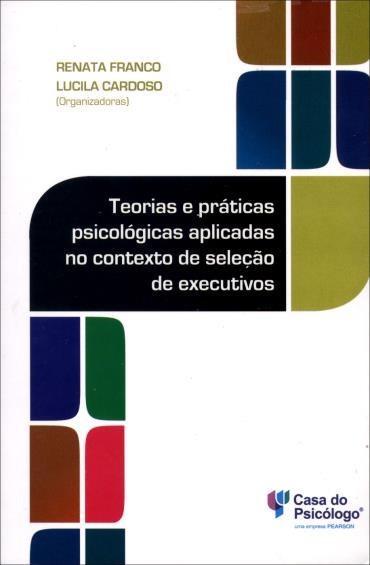 Teorias e Práticas Psicológicas Aplicadas no Contexto de Seleção de Executivos (2013 - Edição 1)