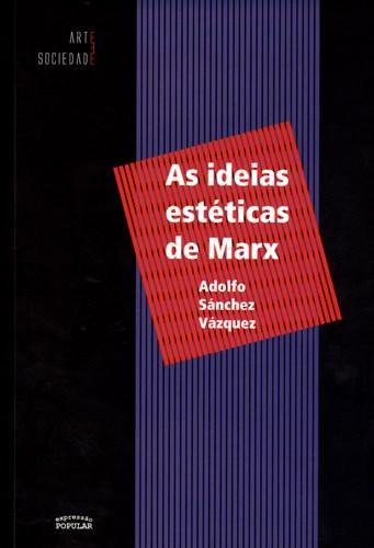 Ideias Estéticas de Marx, as (2011 - Edição 1)