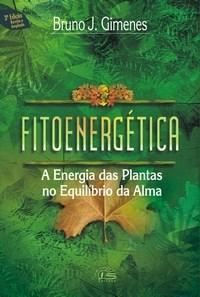 Fitoenergética: Energia das Plantas no Equilíbrio da Alma
