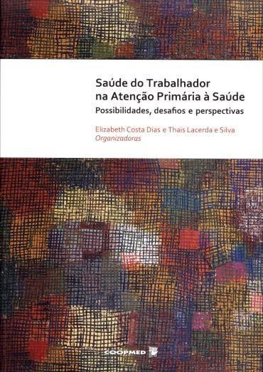 Saúde do Trabalhador na Atenção Primária à Saúde: Possibilidade, Desafios e Perspectivas (2013 - Edição 1)