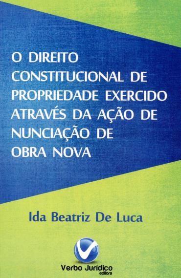 Direito Constitucional de Propriedade Exercido Através da Ação de Nunciação de Obra Nova (2012 - Edição 1)