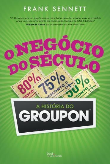 Negócio do Século, O: a História do Groupon (2013 - Edição 1)