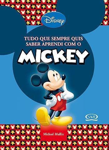 Tudo Que Sempre Quis Saber Aprendi Com o Mickey