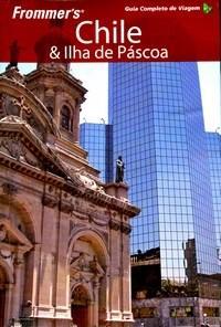 Frommers Chile e Ilha de Pascoa Guia Completo de Viagem