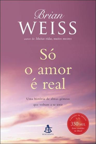 Só o Amor É Real: uma História de Almas Gêmeas Que Voltam a Se Unir (2013 - Edição 1)