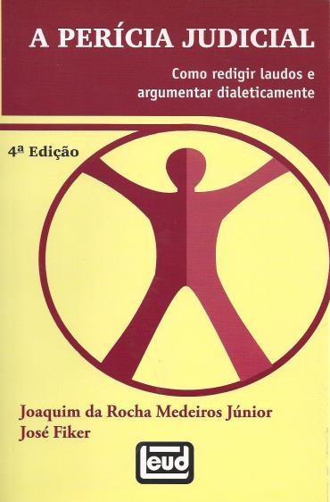 Pericia Judicial, A: Como Redigir Laudos e Argumentar Dialeticamente (2013 - Edição 4)