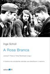 Rosa Branca, A: a História dos Estudantes Alemães Que Desafiaram o Nazismo