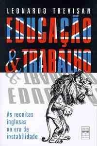 Educação e Trabalho: as Receitas Inglesas na Era da Instabilidade - Leonardo Trevisan
