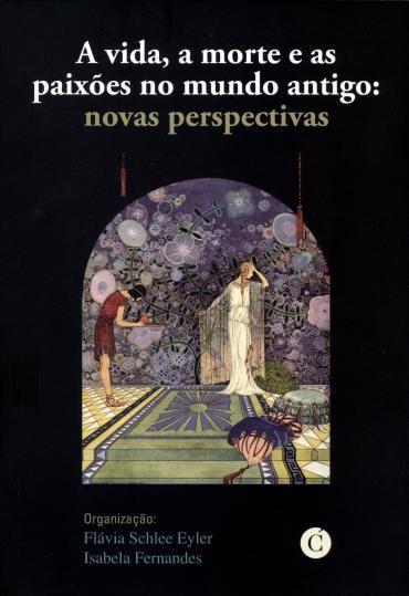 Vida, a Morte e as Paixões no Mundo Antigo, A: Novas Perspectivas (2013 - Edição 1)